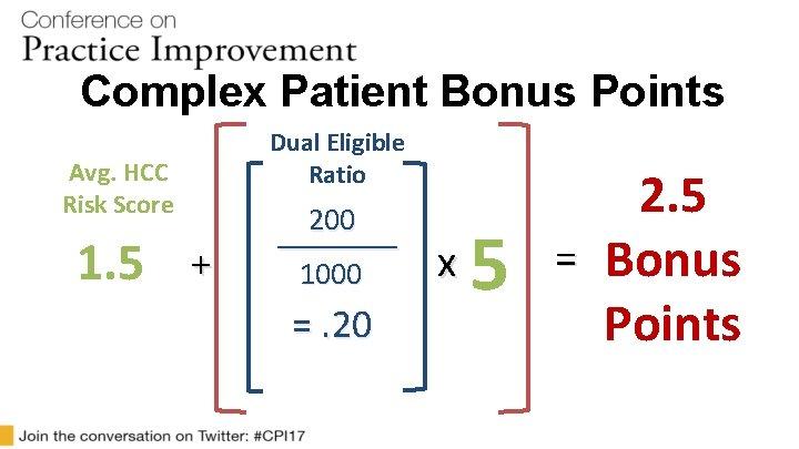 Complex Patient Bonus Points Dual Eligible Ratio Avg. HCC Risk Score 1. 5 +