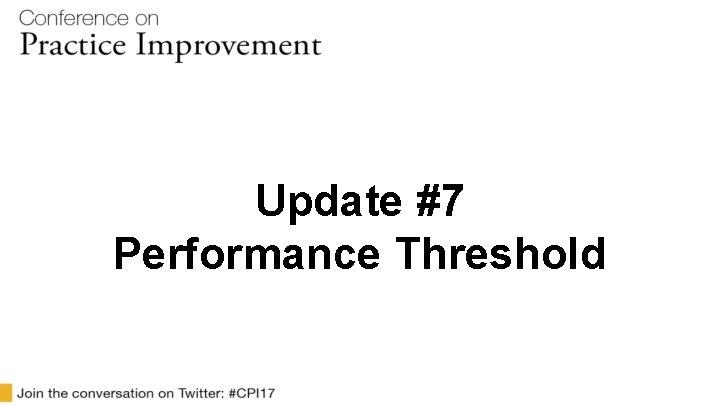 Update #7 Performance Threshold
