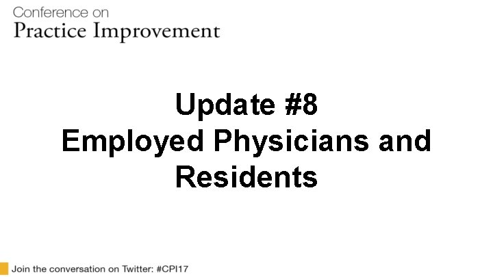 Update #8 Employed Physicians and Residents