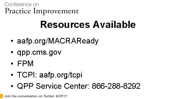 Resources Available • • • aafp. org/MACRAReady qpp. cms. gov FPM TCPI: aafp. org/tcpi