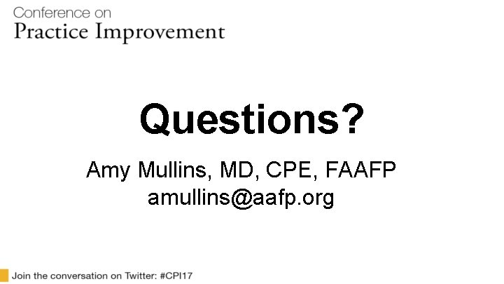 Questions? Amy Mullins, MD, CPE, FAAFP amullins@aafp. org