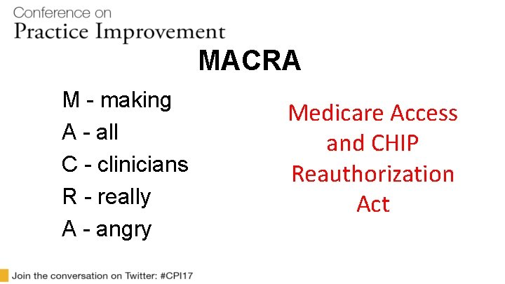 MACRA M - making A - all C - clinicians R - really A