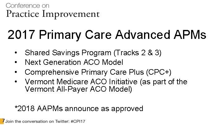 2017 Primary Care Advanced APMs • • Shared Savings Program (Tracks 2 & 3)