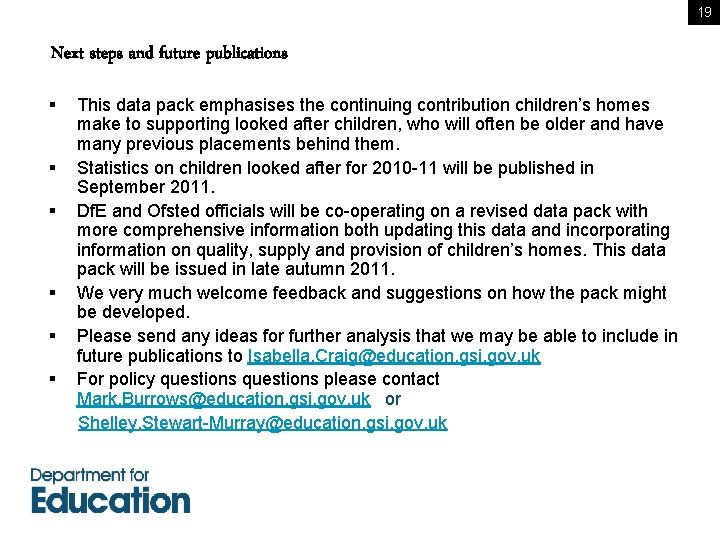 19 Next steps and future publications § This data pack emphasises the continuing contribution