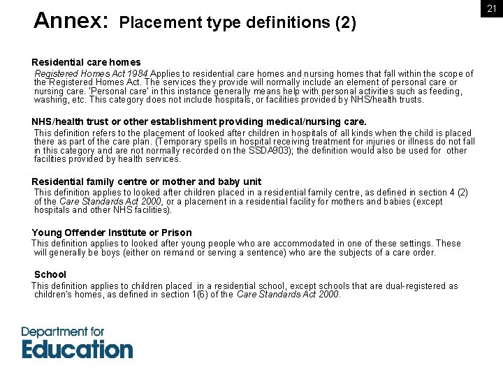 Annex: Placement type definitions (2) Residential care homes Registered Homes Act 1984 Applies to