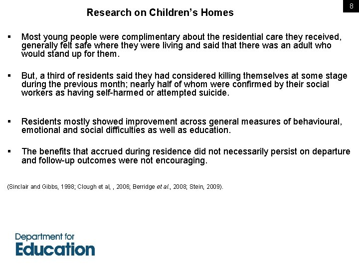 Research on Children's Homes 8 § Most young people were complimentary about the residential