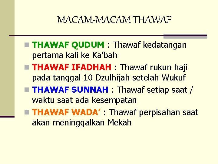MACAM-MACAM THAWAF n THAWAF QUDUM : Thawaf kedatangan pertama kali ke Ka'bah n THAWAF
