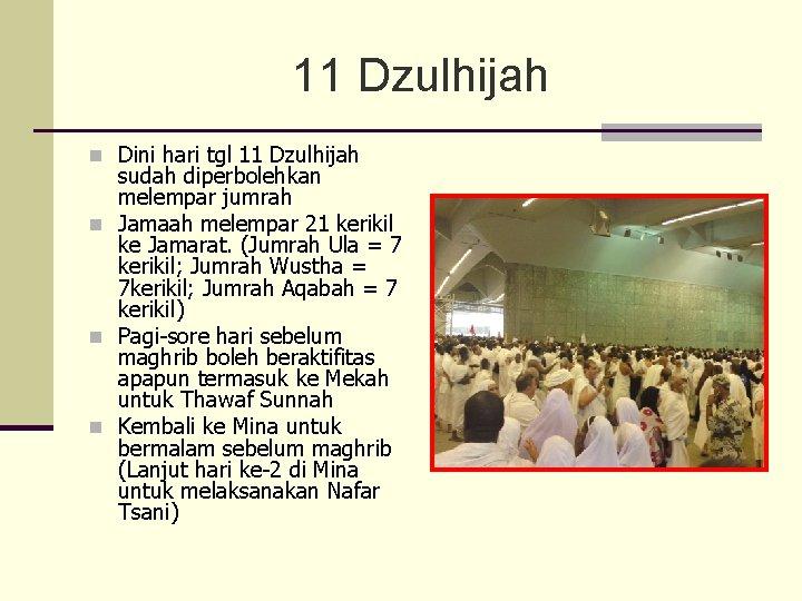 11 Dzulhijah n Dini hari tgl 11 Dzulhijah sudah diperbolehkan melempar jumrah n Jamaah