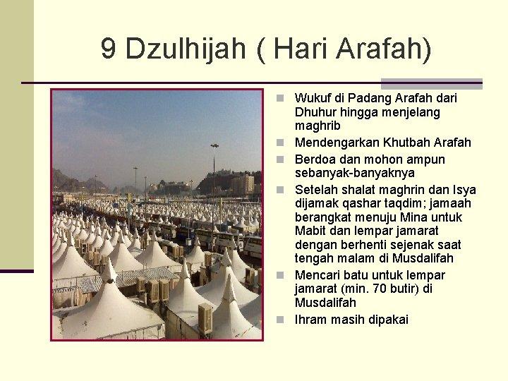 9 Dzulhijah ( Hari Arafah) n Wukuf di Padang Arafah dari n n n