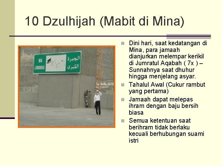 10 Dzulhijah (Mabit di Mina) n Dini hari, saat kedatangan di Mina, para jamaah