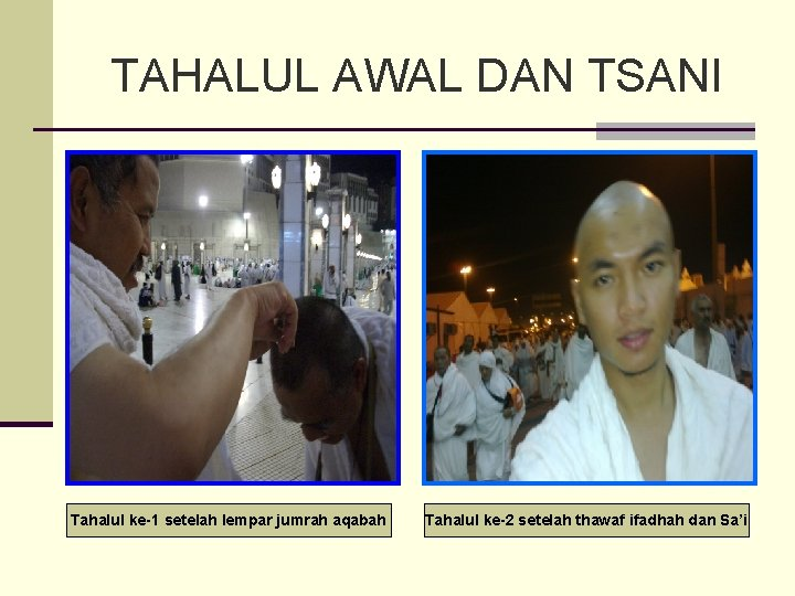 TAHALUL AWAL DAN TSANI Tahalul ke-1 setelah lempar jumrah aqabah Tahalul ke-2 setelah thawaf