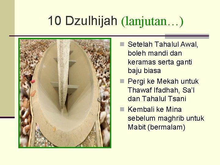 10 Dzulhijah (lanjutan…) n Setelah Tahalul Awal, boleh mandi dan keramas serta ganti baju