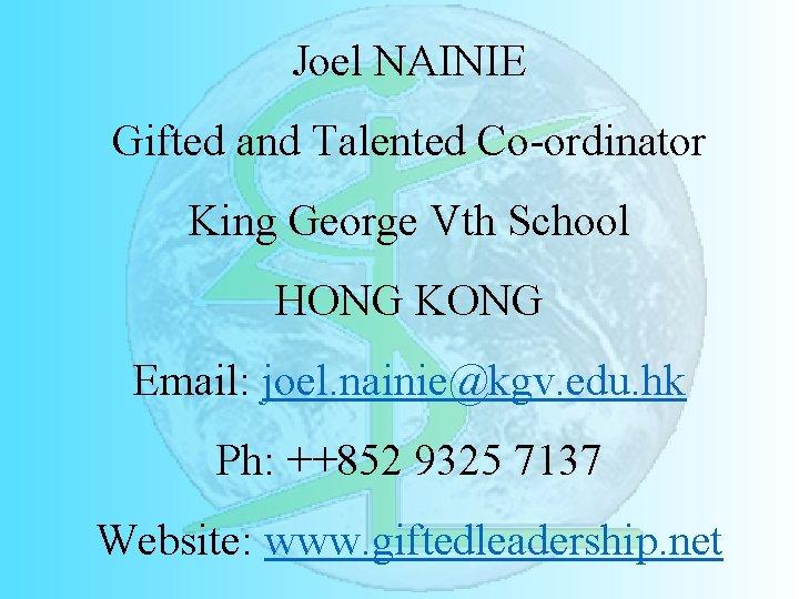 Joel NAINIE Gifted and Talented Co-ordinator King George Vth School HONG KONG Email: joel.