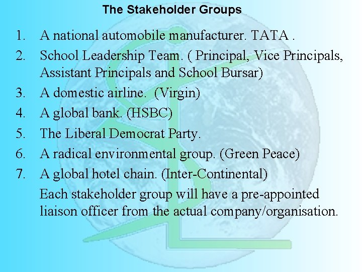 The Stakeholder Groups 1. A national automobile manufacturer. TATA. 2. School Leadership Team. (