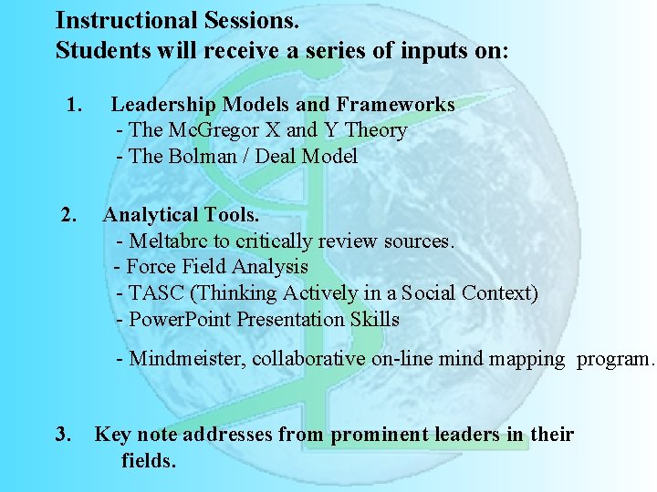 Instructional Sessions. Students will receive a series of inputs on: 1. 2. Leadership Models