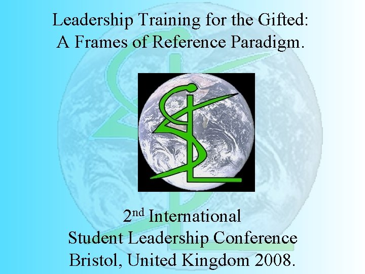 Leadership Training for the Gifted: A Frames of Reference Paradigm. 2 nd International Student