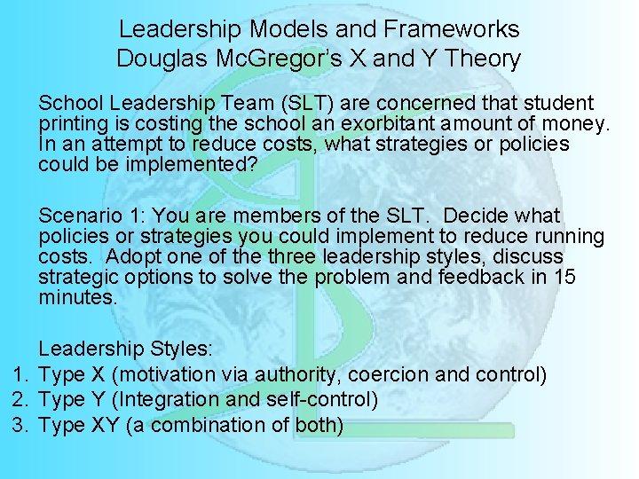 Leadership Models and Frameworks Douglas Mc. Gregor's X and Y Theory School Leadership Team