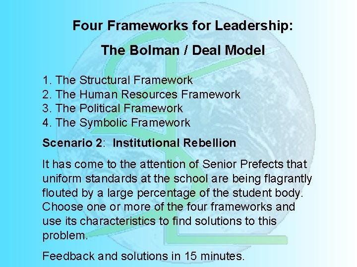 Four Frameworks for Leadership: The Bolman / Deal Model 1. The Structural Framework 2.