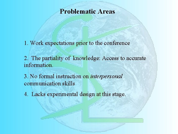 Problematic Areas 1. Work expectations prior to the conference 2. The partiality of knowledge: