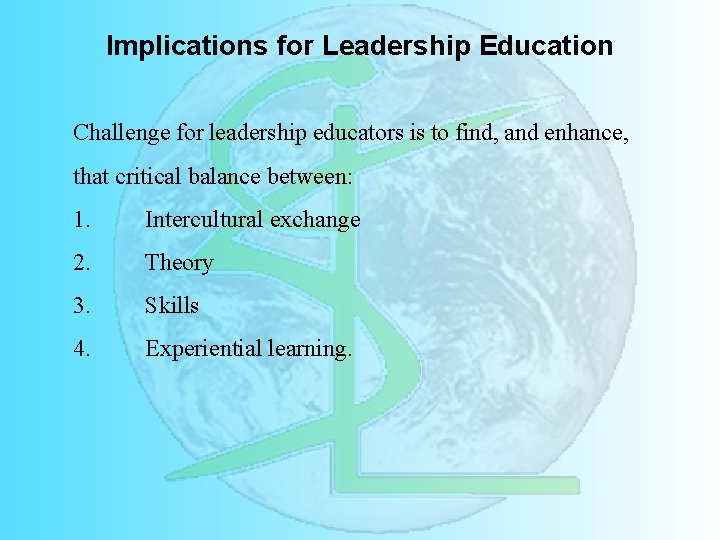 Implications for Leadership Education Challenge for leadership educators is to find, and enhance, that