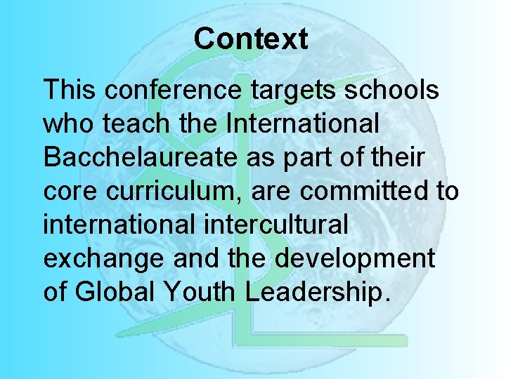 Context This conference targets schools who teach the International Bacchelaureate as part of their