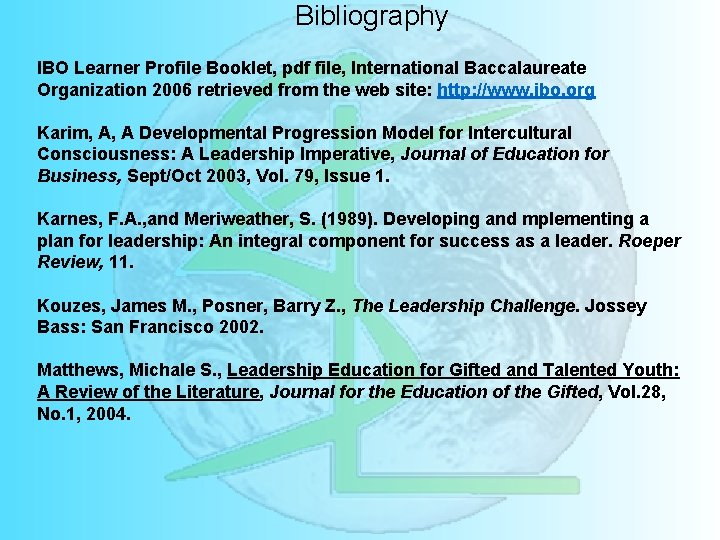 Bibliography IBO Learner Profile Booklet, pdf file, International Baccalaureate Organization 2006 retrieved from the