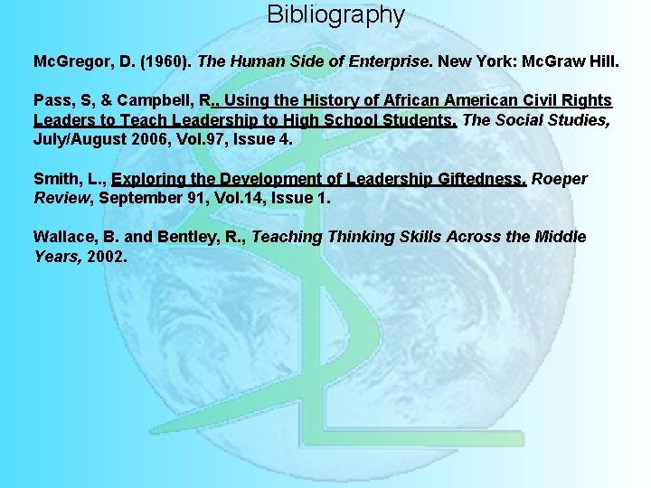 Bibliography Mc. Gregor, D. (1960). The Human Side of Enterprise. New York: Mc. Graw