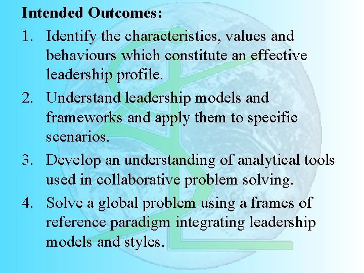 Intended Outcomes: 1. Identify the characteristics, values and behaviours which constitute an effective leadership