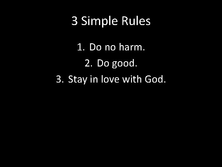 3 Simple Rules 1. Do no harm. 2. Do good. 3. Stay in love