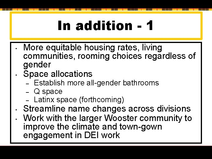 In addition - 1 • • More equitable housing rates, living communities, rooming choices