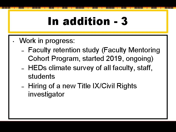 In addition - 3 • Work in progress: – Faculty retention study (Faculty Mentoring