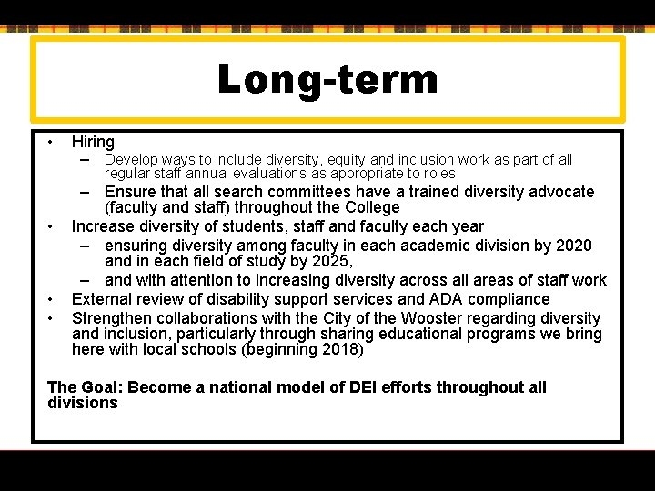 Long-term • Hiring – Develop ways to include diversity, equity and inclusion work as