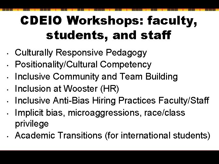 CDEIO Workshops: faculty, students, and staff • • Culturally Responsive Pedagogy Positionality/Cultural Competency Inclusive