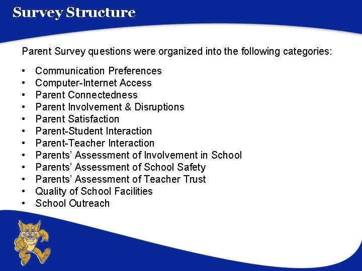 Survey Structure Parent Survey questions were organized into the following categories: • • •