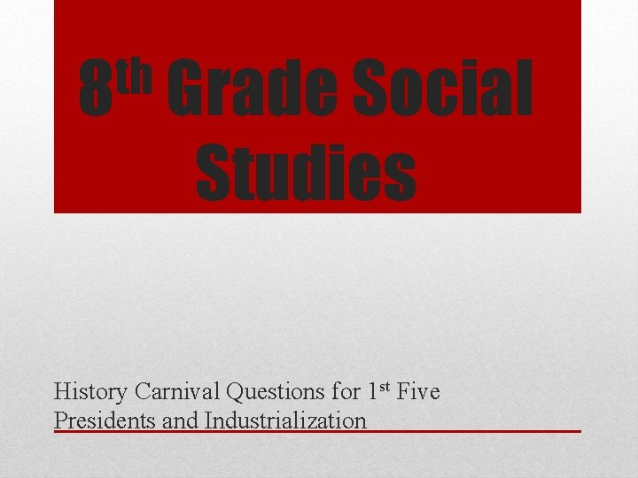 th 8 Grade Social Studies History Carnival Questions for 1 st Five Presidents and