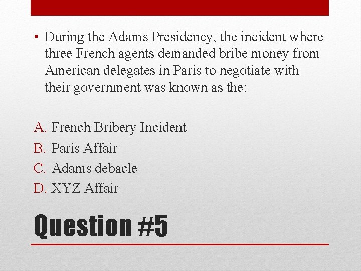 • During the Adams Presidency, the incident where three French agents demanded bribe