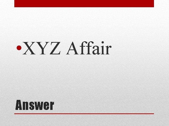 • XYZ Affair Answer