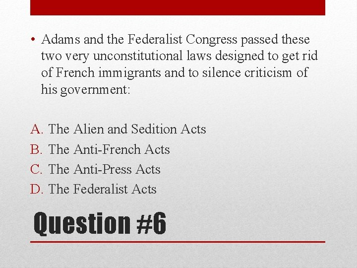 • Adams and the Federalist Congress passed these two very unconstitutional laws designed