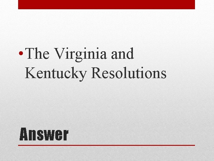 • The Virginia and Kentucky Resolutions Answer