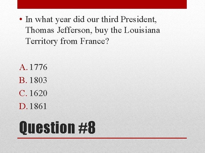 • In what year did our third President, Thomas Jefferson, buy the Louisiana