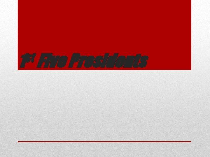 st 1 Five Presidents