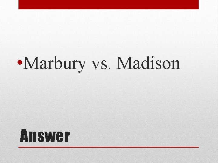 • Marbury vs. Madison Answer