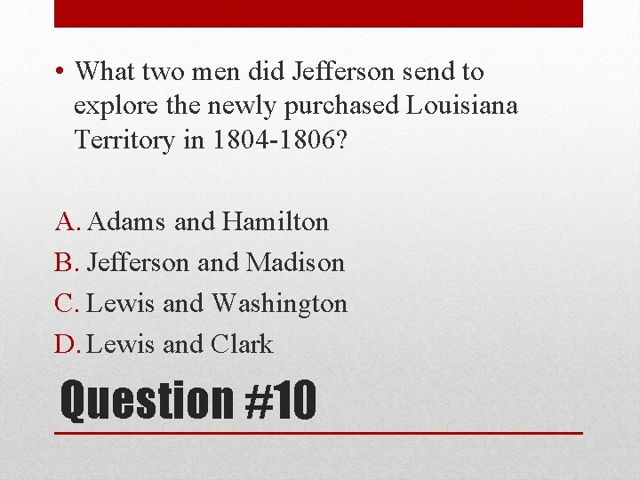• What two men did Jefferson send to explore the newly purchased Louisiana