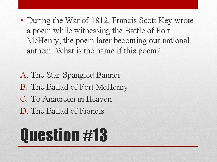 • During the War of 1812, Francis Scott Key wrote a poem while