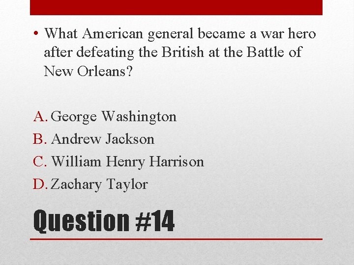 • What American general became a war hero after defeating the British at