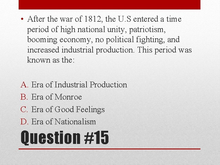 • After the war of 1812, the U. S entered a time period