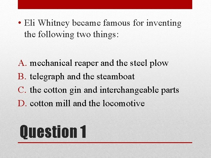 • Eli Whitney became famous for inventing the following two things: A. mechanical