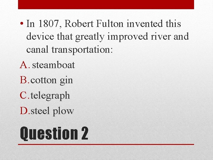• In 1807, Robert Fulton invented this device that greatly improved river and