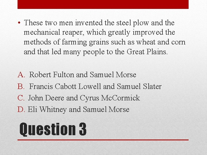 • These two men invented the steel plow and the mechanical reaper, which