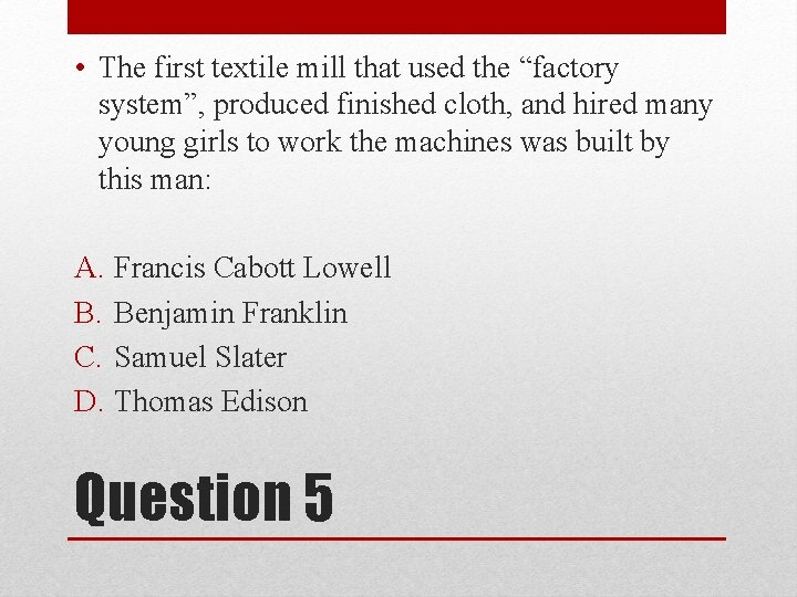 """• The first textile mill that used the """"factory system"""", produced finished cloth,"""